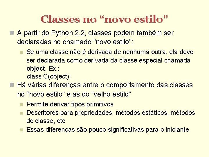 """Classes no """"novo estilo"""" A partir do Python 2. 2, classes podem também ser"""