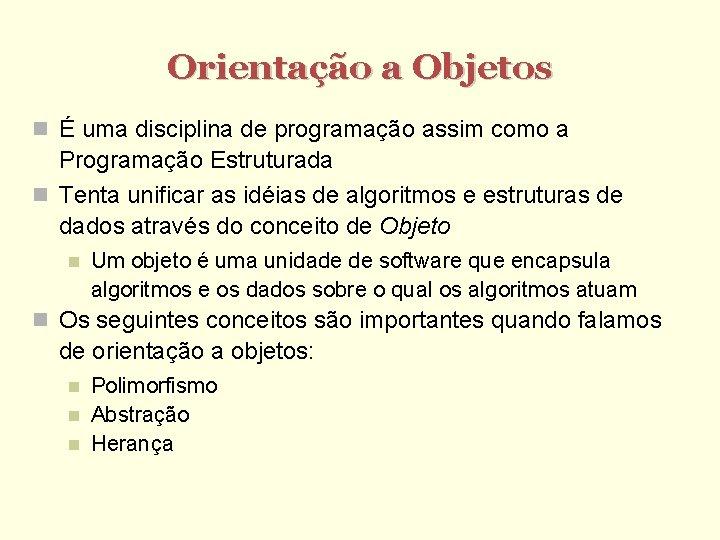 Orientação a Objetos É uma disciplina de programação assim como a Programação Estruturada Tenta