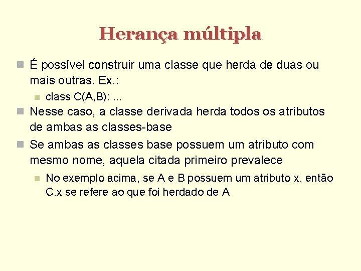 Herança múltipla É possível construir uma classe que herda de duas ou mais outras.