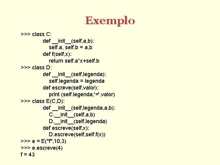Exemplo >>> class C: def __init__(self, a, b): self. a, self. b = a,