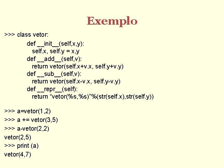 Exemplo >>> class vetor: def __init__(self, x, y): self. x, self. y = x,