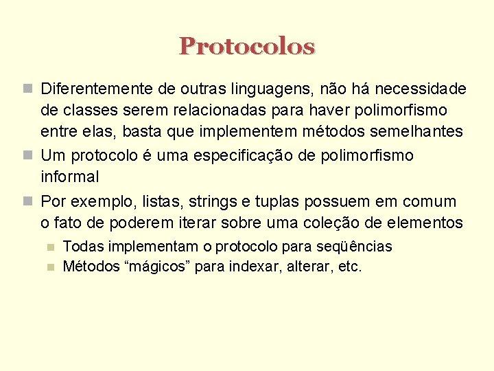 Protocolos Diferentemente de outras linguagens, não há necessidade de classes serem relacionadas para haver
