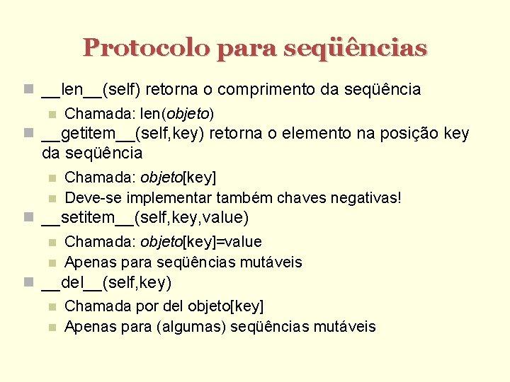 Protocolo para seqüências __len__(self) retorna o comprimento da seqüência Chamada: len(objeto) __getitem__(self, key) retorna