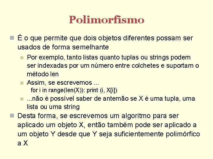 Polimorfismo É o que permite que dois objetos diferentes possam ser usados de forma