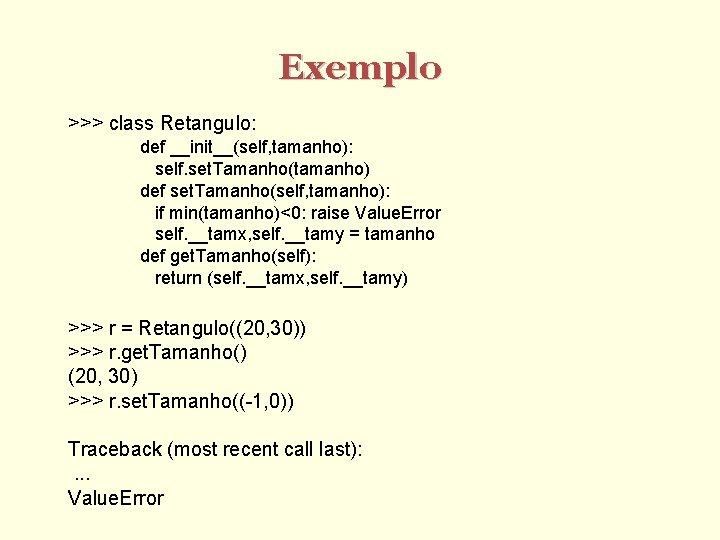 Exemplo >>> class Retangulo: def __init__(self, tamanho): self. set. Tamanho(tamanho) def set. Tamanho(self, tamanho):