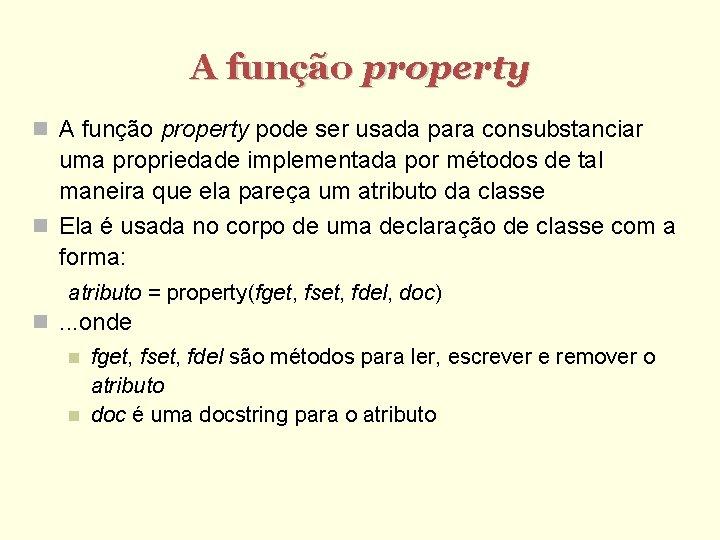 A função property pode ser usada para consubstanciar uma propriedade implementada por métodos de