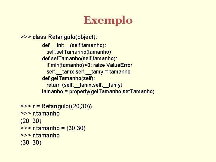 Exemplo >>> class Retangulo(object): def __init__(self, tamanho): self. set. Tamanho(tamanho) def set. Tamanho(self, tamanho):