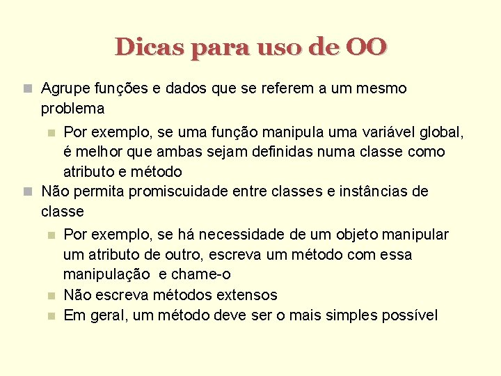 Dicas para uso de OO Agrupe funções e dados que se referem a um