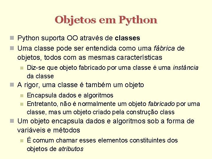 Objetos em Python suporta OO através de classes Uma classe pode ser entendida como