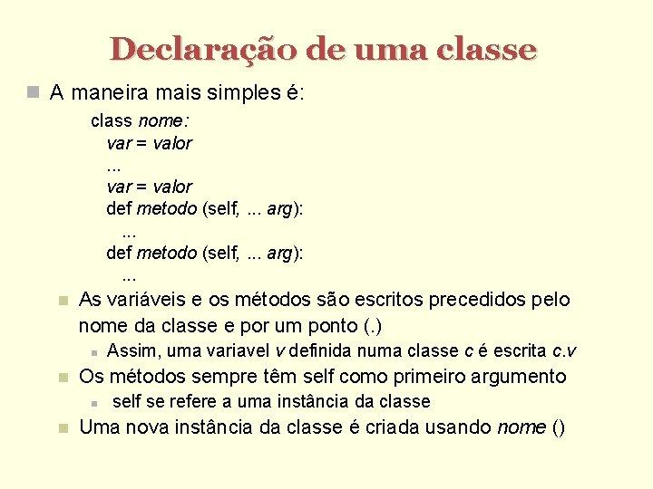 Declaração de uma classe A maneira mais simples é: class nome: var = valor.