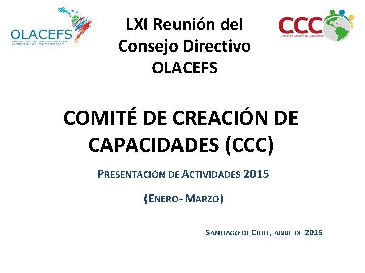 LXI Reunión del Consejo Directivo OLACEFS COMITÉ DE CREACIÓN DE CAPACIDADES (CCC) PRESENTACIÓN DE