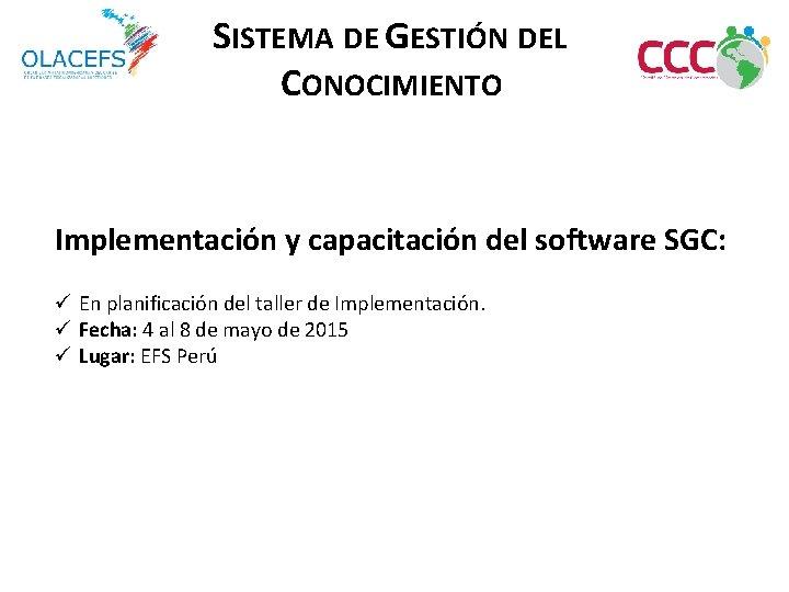 SISTEMA DE GESTIÓN DEL CONOCIMIENTO Implementación y capacitación del software SGC: ü En planificación