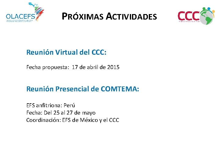 PRÓXIMAS ACTIVIDADES Reunión Virtual del CCC: Fecha propuesta: 17 de abril de 2015 Reunión