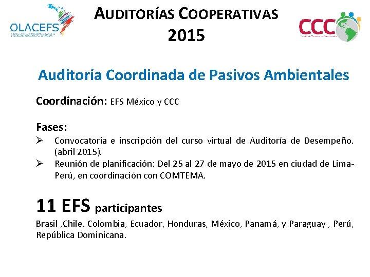 AUDITORÍAS COOPERATIVAS 2015 Auditoría Coordinada de Pasivos Ambientales Coordinación: EFS México y CCC Fases: