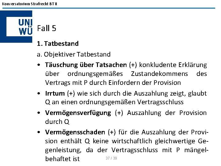 Konversatorium Strafrecht BT II Fall 5 1. Tatbestand a. Objektiver Tatbestand • Täuschung über