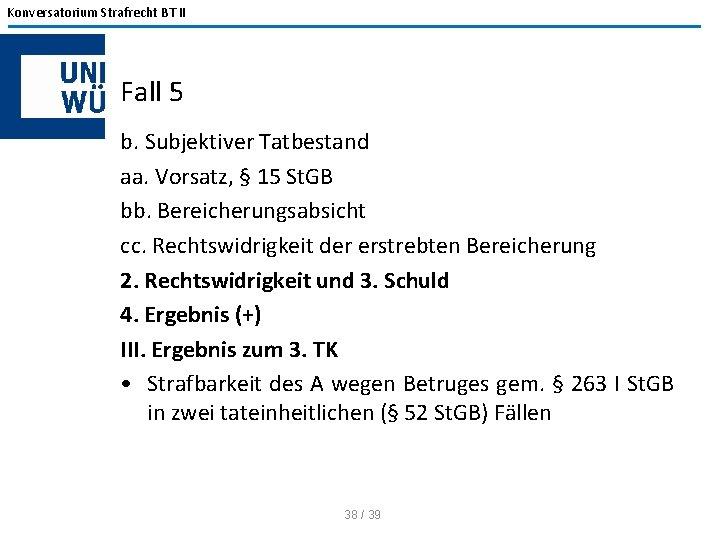 Konversatorium Strafrecht BT II Fall 5 b. Subjektiver Tatbestand aa. Vorsatz, § 15 St.