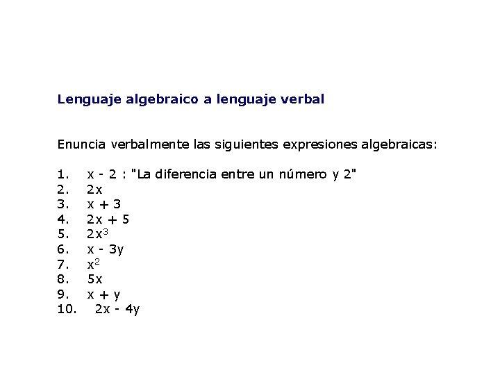 Lenguaje algebraico a lenguaje verbal Enuncia verbalmente las siguientes expresiones algebraicas: 1. x -