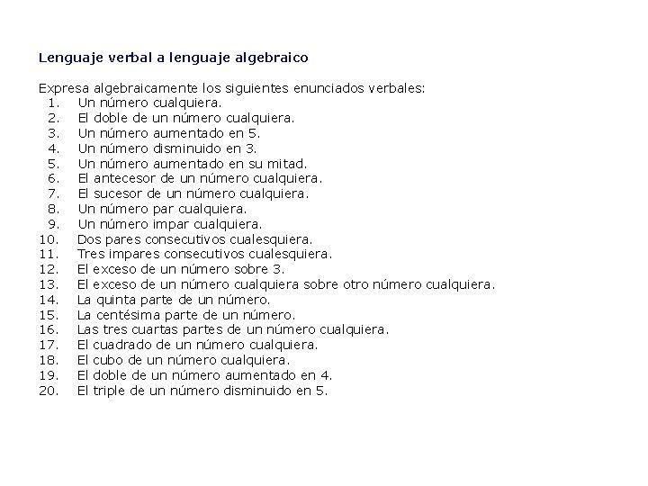 Lenguaje verbal a lenguaje algebraico Expresa algebraicamente los siguientes enunciados verbales: 1. Un número