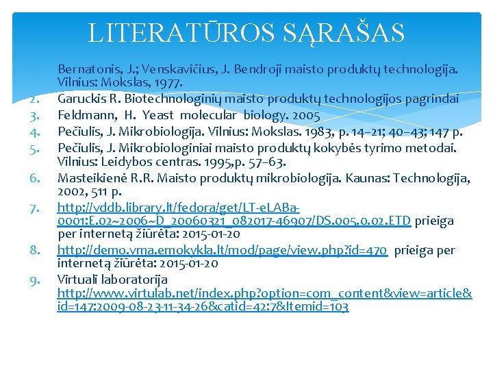 LITERATŪROS SĄRAŠAS 1. 2. 3. 4. 5. 6. 7. 8. 9. Bernatonis, J. ;