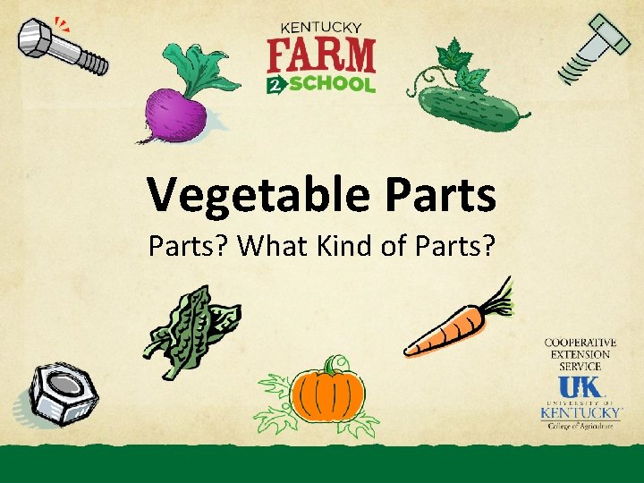 Vegetable Parts? What Kind of Parts?