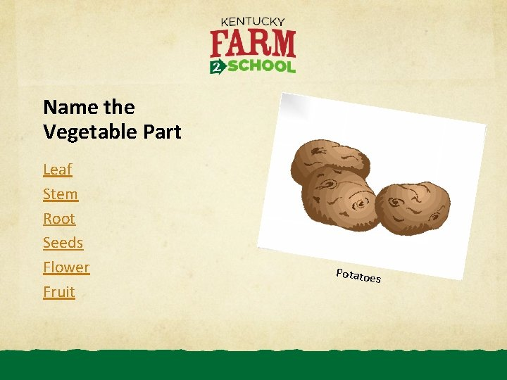 Name the Vegetable Part Leaf Stem Root Seeds Flower Fruit Potatoe s