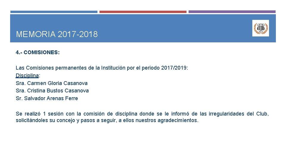 MEMORIA 2017 -2018 4. - COMISIONES: Las Comisiones permanentes de la Institución por el