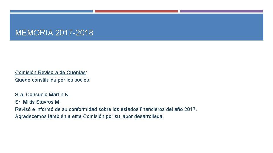 MEMORIA 2017 -2018 Comisión Revisora de Cuentas: Quedo constituida por los socios: Sra. Consuelo