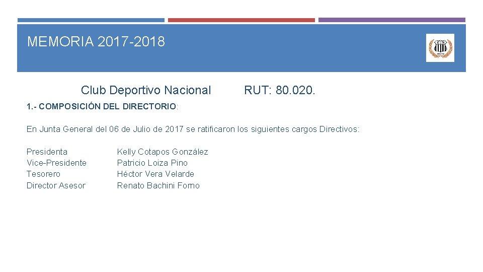 MEMORIA 2017 -2018 Club Deportivo Nacional RUT: 80. 020. 1. - COMPOSICIÓN DEL DIRECTORIO: