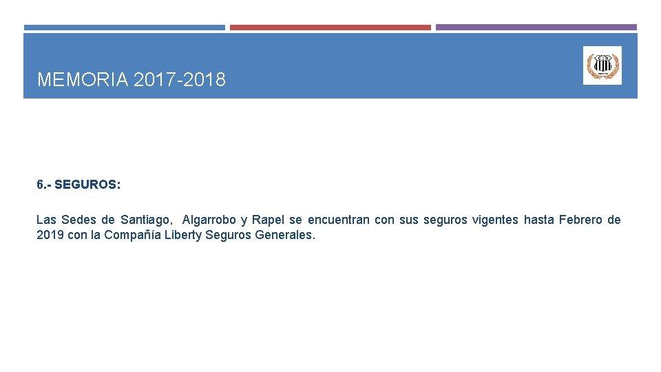 MEMORIA 2017 -2018 6. - SEGUROS: Las Sedes de Santiago, Algarrobo y Rapel se
