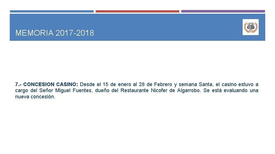 MEMORIA 2017 -2018 7. - CONCESION CASINO: Desde el 15 de enero al 28