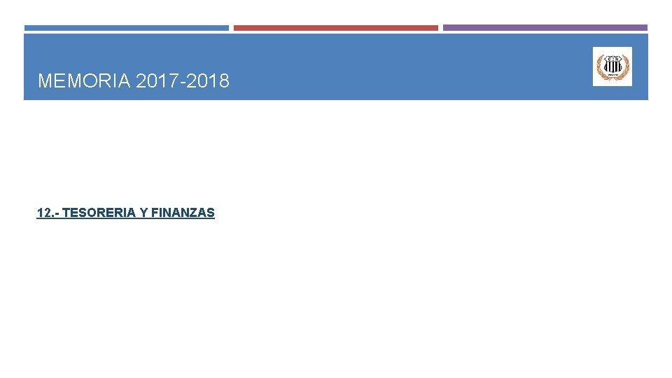 MEMORIA 2017 -2018 12. - TESORERIA Y FINANZAS