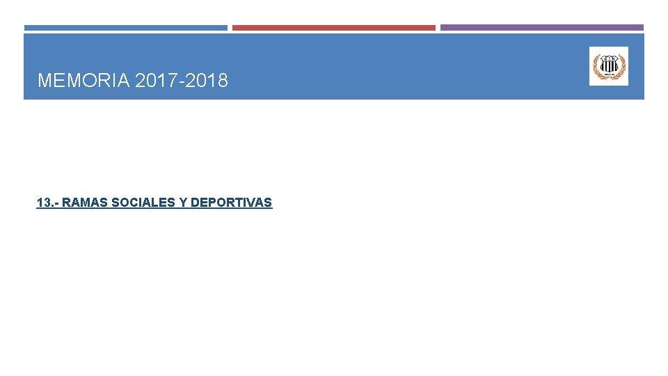 MEMORIA 2017 -2018 13. - RAMAS SOCIALES Y DEPORTIVAS