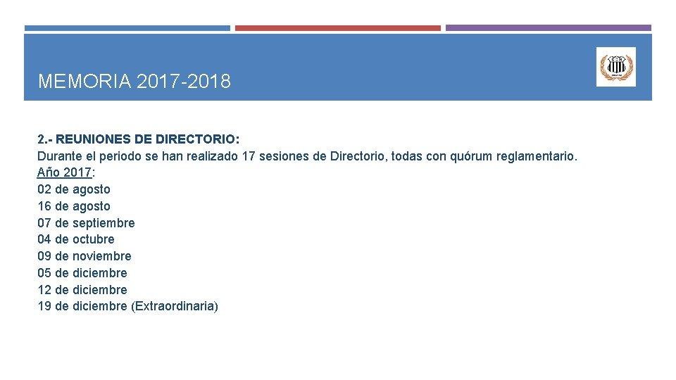 MEMORIA 2017 -2018 2. - REUNIONES DE DIRECTORIO: Durante el periodo se han realizado