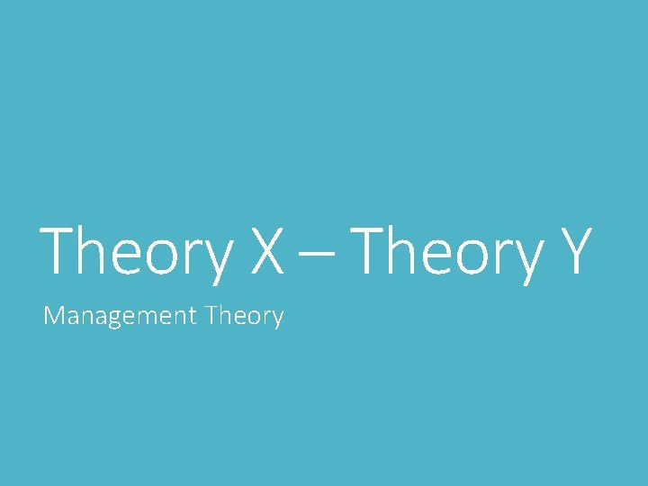 Theory X – Theory Y Management Theory
