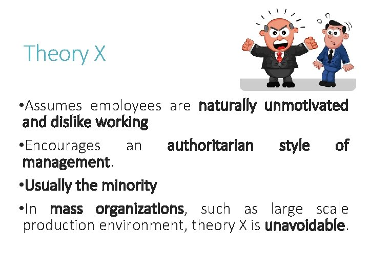 Theory X • Assumes employees are naturally unmotivated and dislike working • Encourages an