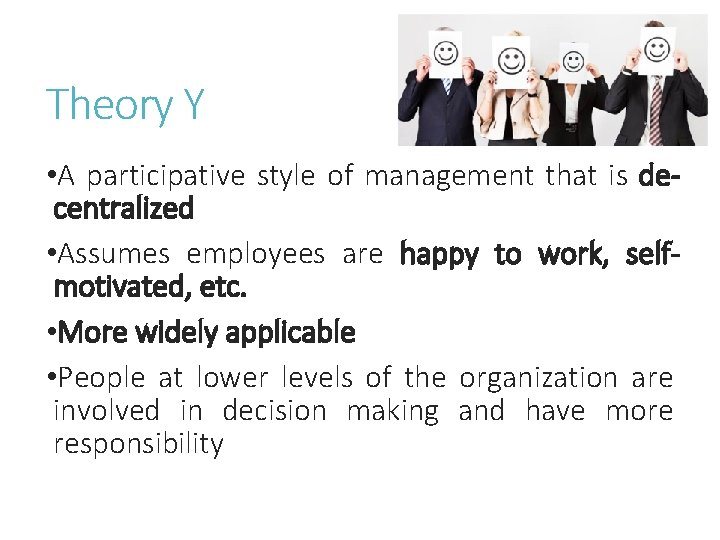 Theory Y • A participative style of management that is decentralized • Assumes employees