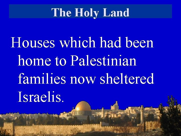 The Holy Land Houses which had been home to Palestinian families now sheltered Israelis.
