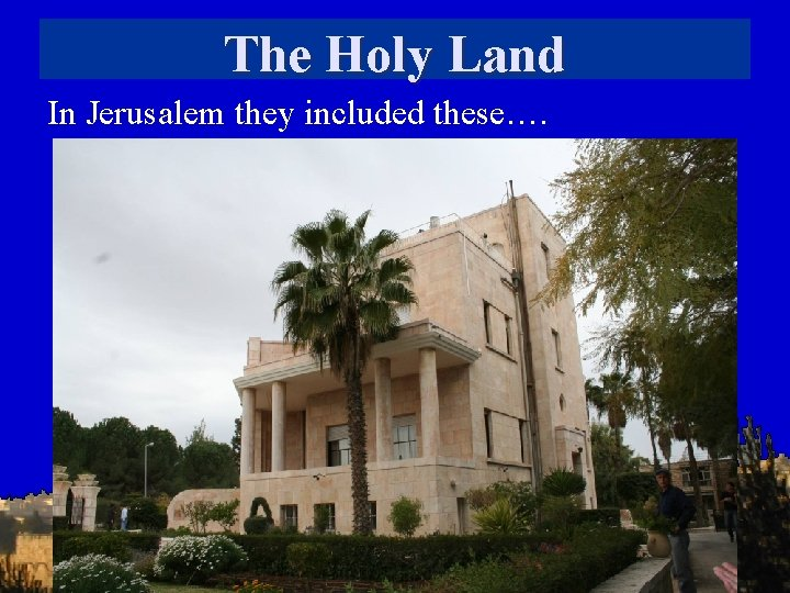 The Holy Land In Jerusalem they included these….