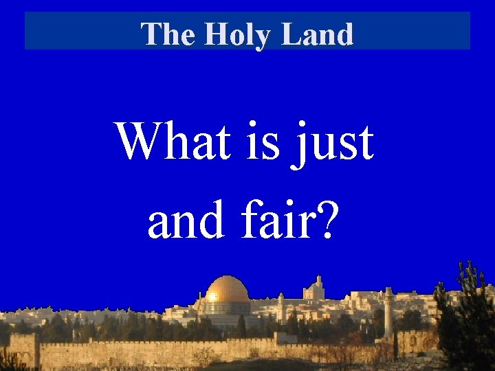 The Holy Land What is just and fair?