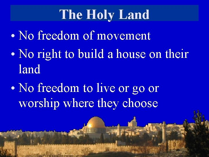 The Holy Land • No freedom of movement • No right to build a