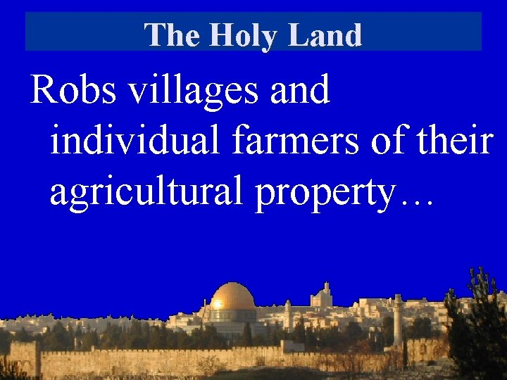 The Holy Land Robs villages and individual farmers of their agricultural property…