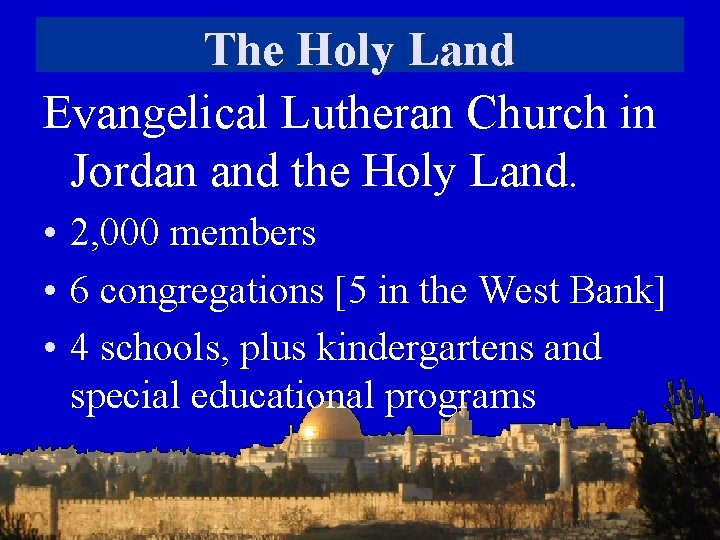 The Holy Land Evangelical Lutheran Church in Jordan and the Holy Land. • 2,