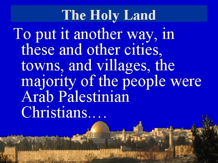 The Holy Land To put it another way, in these and other cities, towns,