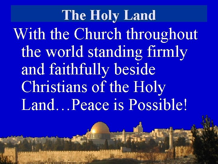 The Holy Land With the Church throughout the world standing firmly and faithfully beside