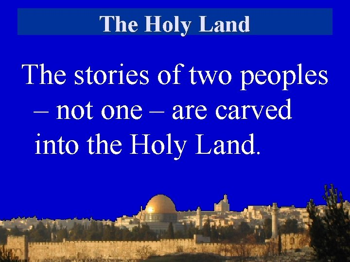 The Holy Land The stories of two peoples – not one – are carved