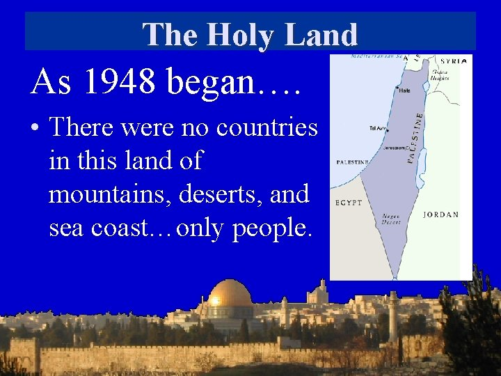 The Holy Land As 1948 began…. • There were no countries in this land