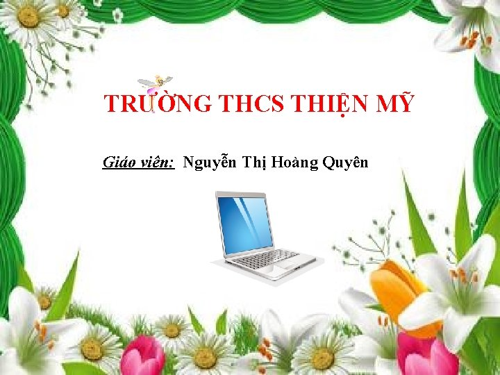 TRƯỜNG THCS THIỆN MỸ Giáo viên: Nguyễn Thị Hoàng Quyên