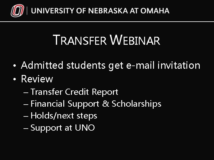 TRANSFER WEBINAR • Admitted students get e-mail invitation • Review – Transfer Credit Report