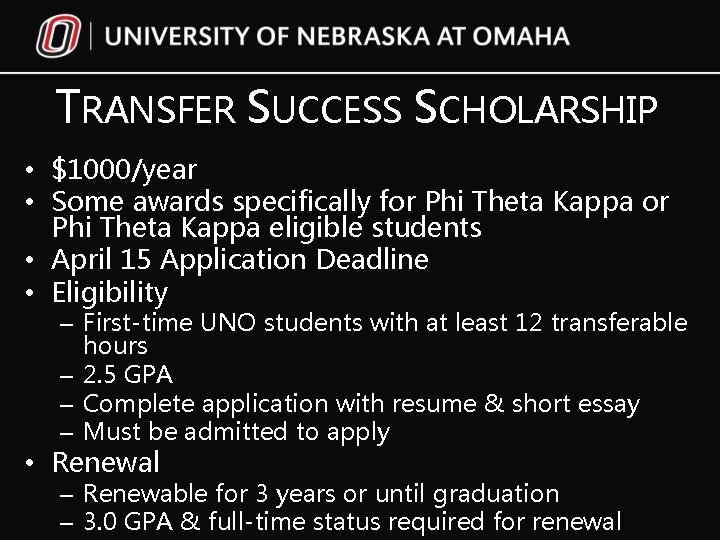 TRANSFER SUCCESS SCHOLARSHIP • $1000/year • Some awards specifically for Phi Theta Kappa eligible
