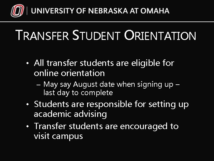 TRANSFER STUDENT ORIENTATION • All transfer students are eligible for online orientation – May